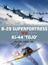 """B-29 Superfortress vs Ki-44 """"Tojo"""": Pacific Theater 1944–45"""