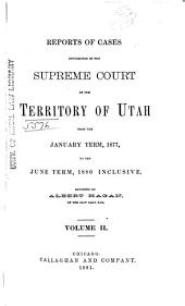 Report of Cases Decided in the Supreme Court of the State of Utah: Volume 2