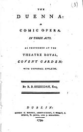 The Duenna: a Comic Opera. In Three Acts. As Performed at the Theatre Royal, Covent Garden: with Universal Applause. By R. B. Sheridan, Esq