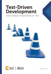 Test-Driven Development: Teste e Design no Mundo Real com .NET