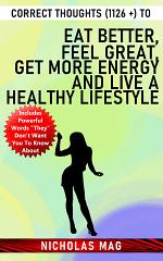 Correct Thoughts (1126 +) to Eat Better, Feel Great, Get More Energy and Live a Healthy Lifestyle