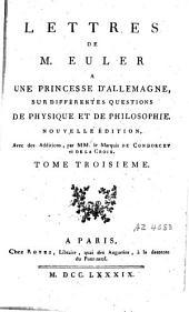 Lettres de M. Euler à une princesse d'Allemagne, sur différentes questions de physique et de philosophie: Volume3