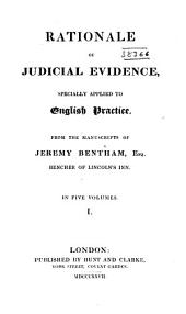 Rationale of Judicial Evidence: Specially Applied to English Practice, Volume 1