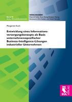 Entwicklung eines Informationsversorgungskonzepts als Basis unternehmensspezifischer Business Intelligence L  sungen industrieller Unternehmen PDF
