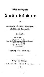 Württembergische Jahrbücher für vaterländische Geschichte, Geographie, Statistik und Topographie: 1847 (1848)