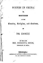 Scenes in China: or, Sketches of the country, religion, and customs of the Chinese