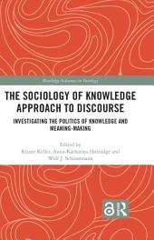 The Sociology of Knowledge Approach to Discourse: Investigating the Politics of Knowledge and Meaning-making.