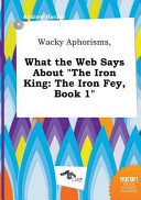 Wacky Aphorisms  What the Web Says about the Iron King
