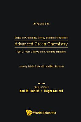 Advanced Green Chemistry - Part 2: From Catalysis To Chemistry Frontiers