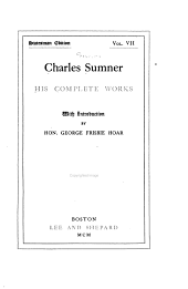 Charles Sumner; His Complete Works: With Introduction by Hon. George Frisbie Hoar, Volume 7
