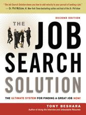 The Job Search Solution: The Ultimate System for Finding a Great Job Now!, Edition 2