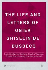 The Life and Letters of Ogier Ghiselin de Busbecq: Volume 1