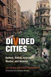 Divided Cities: Belfast, Beirut, Jerusalem, Mostar, and Nicosia
