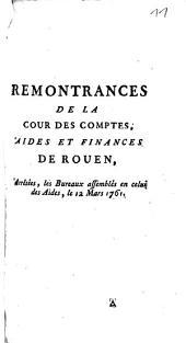 Remontrances De La Cour Des Comptes, Aides Et Finances De Rouen, Arrêtées, les Bureaux assemblées en celui des Aides, le 12 Mars 1761