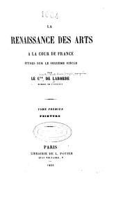 La renaissance des arts a la cour de France: études sur le seizième siècle, Volume1