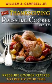 Easy Thanksgiving Pressure Cooker Recipes: Pressure Cooker Recipes to Free Up Your Time