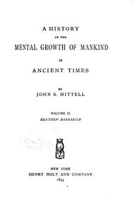 A History of the Mental Growth of Mankind in Ancient Times  Heathen barbarism PDF