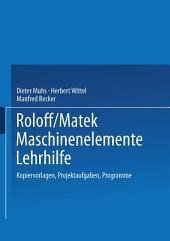 Roloff/Matek Maschinenelemente Lehrhilfe: Kopiervorlagen, Projektaufgaben, Programme