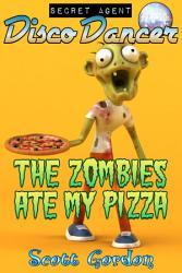 Secret Agent Disco Dancer The Zombies Ate My Pizza Book PDF