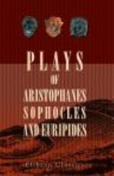 Plays Of Aristophanes Sophocles And Euripides Book PDF