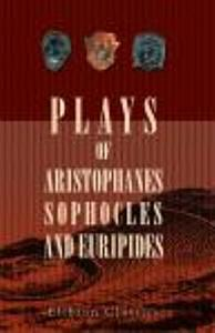 Plays of Aristophanes  Sophocles and Euripides Book