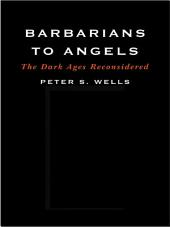 Barbarians to Angels: The Dark Ages Reconsidered
