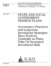 State and Local Gov't. Pension Plans: Governance Practices and Long-Term Investment Strategies Have Evolved Gradually as Plans Take on Increased Investment Risk