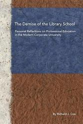 The Demise Of The Library School Book PDF