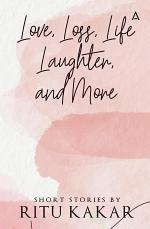 Love, Loss, Life Laughter, and More