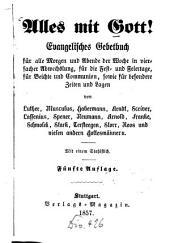 Alles mit Gott!: Evangelisches Gebetbuch für alle Morgen und Abende der Woche in vierfacher Abwechslung ... von Luther, Musculus, Habermann ... Mit einem Stahlstich