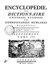 ENCYCLOPÉDIE, OU DICTIONNAIRE UNIVERSEL RAISONNÉ DES CONNOISSANCES HUMAINES: SUPPLÉMENT., Volume3