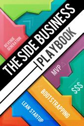The Side Business Playbook: Discover How 12 Successful Entrepreneurs Bootstrapped Their Startups While Working Full-time