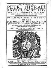Reverendi P. Petri Thyraei... De Daemoniacis liber vnus in quo daemonum obsidentium conditio, obsessorum hominum status... explicantur...