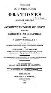 M. T. Ciceronis Orationes quaedam selectae: cum interpretatione et notis quas in usum serenissimi Delphini