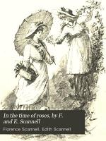 In the time of roses, by F. and E. Scannell