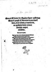 Sancti Thome de Aquino Super epistolas sancti pauli commentaria preclarissima. Cum tabula, et numeris. ac quamplurimis concordantiis nuper additis