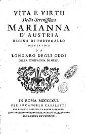 Vita e virtu della serenissima Marianna d'Austria regina di Portogallo data in luce da Longaro degli Oddi della Compagnia di Gesù