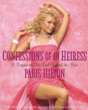 Confessions of an Heiress: A Tongue-in-Chic Peek Behind the Pose by Paris Hilton