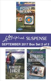 Harlequin Love Inspired Suspense September 2017 - Box Set 2 of 2: Point Blank\Reunited by Danger\Betrayed Birthright