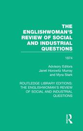 The Englishwoman's Review of Social and Industrial Questions: 1874