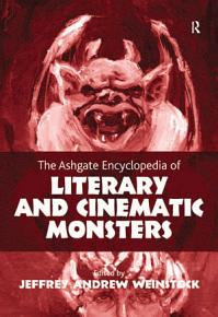 The Ashgate Encyclopedia of Literary and Cinematic Monsters PDF