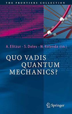 Quo Vadis Quantum Mechanics  PDF