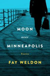 Moon Over Minneapolis: Stories