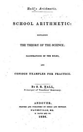School Arithmetic: Containing the Theory of the Science; Illustrations of the Rules, and Copious Examples for Practice