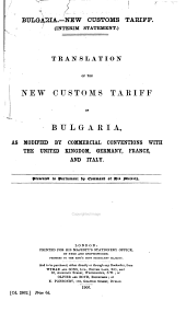 Translation of the New Customs Tariff of Bulgaria, as Modified by Commercial Conventions with the United Kingdom, Germany, France, and Italy