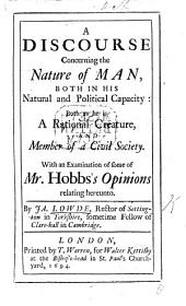 A Discourse Concerning the Nature of Man, Both in His Natural and Political Capacity ...: With an Examination of Some of Mr. Hobbs's Opinions Relating Hereunto ...