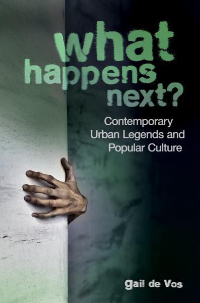 What Happens Next  Contemporary Urban Legends and Popular Culture PDF