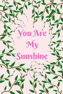 You Are My Sunshine: Pink Green Vines Notebook Journal 6 X 9