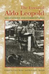 The Essential Aldo Leopold: Quotations and Commentaries