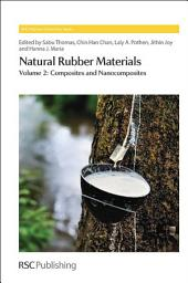 Natural Rubber Materials: Volume 2: Composites and Nanocomposites